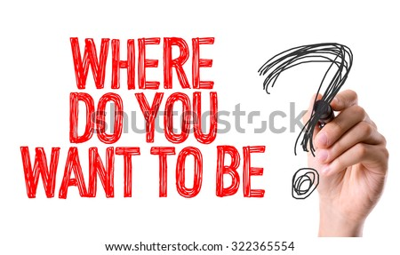 Hand with marker writing: Where Do You Want To Be? - stock photo