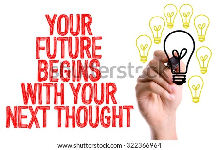Hand with marker writing: Your Future Begins With Your Next Thought