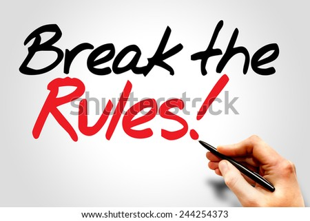 Hand writing Break the Rules!, business concept