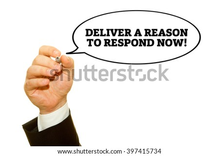 "Hand writing ""Deliver a reason to respond now!"" on a transparent wipe board."