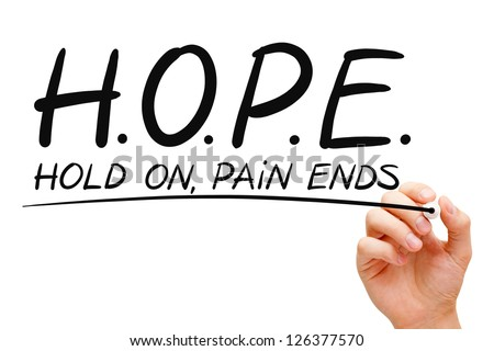 Hand writing Hope concept with black marker on transparent wipe board. Hold On, Pain Ends. - stock photo