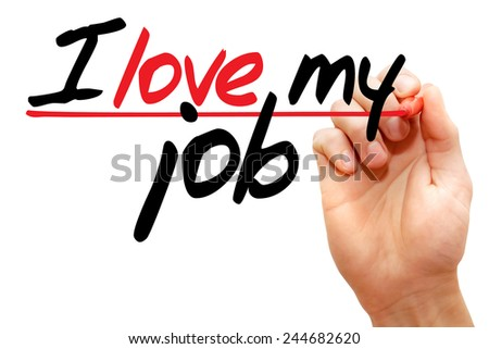 Hand writing I love my job with marker, business concept  - stock photo