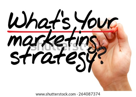 Hand writing What's Your Marketing Strategy with marker, business concept - stock photo