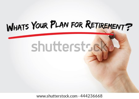 Hand writing Whats Your Plan for Retirement? with marker, concept background - stock photo