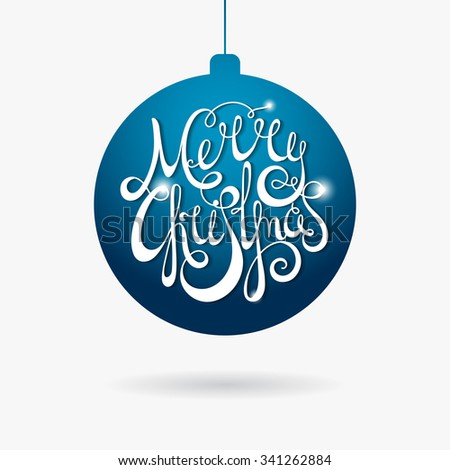 Hand written calligraphic inscription Merry Christmas in paper style on blue Christmas ball. Design element for banner, card, invitation, postcard, template, vignette etc. Raster copy of vector file. - stock photo