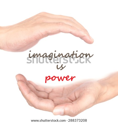 Hands concept for 'imagination is power'. Quote is between right and left hand - stock photo