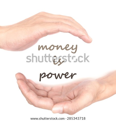 Hands concept for money is power. Quote is between right and left hand - stock photo
