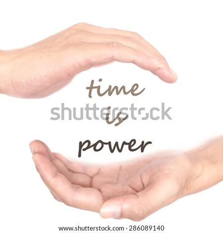 Hands concept for time is power. Quote is between right and left hand - stock photo