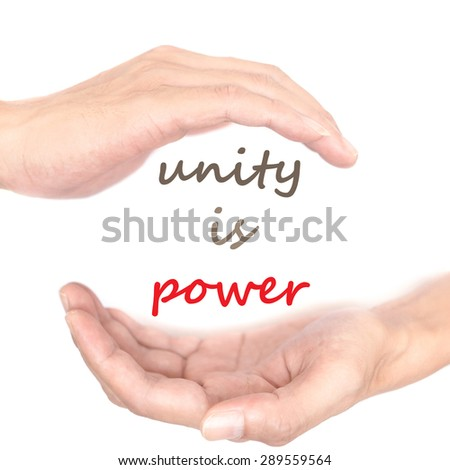 Hands concept for 'unity is power'. Quote is between right and left hand - stock photo