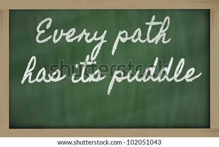 handwriting blackboard writings -  Every path has its puddle
