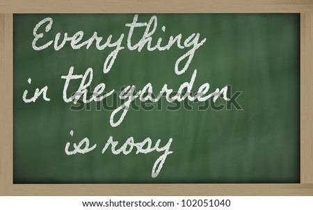 handwriting blackboard writings -  Everything in the garden is rosy