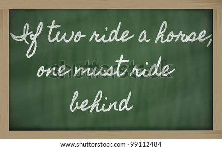 handwriting blackboard writings - If two ride a horse, one must ride behind
