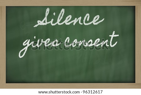 handwriting blackboard writings - Silence gives consent