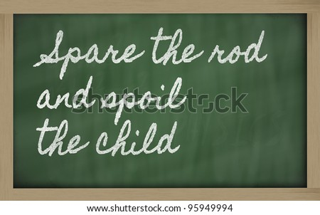 handwriting blackboard writings - Spare the rod and spoil the child