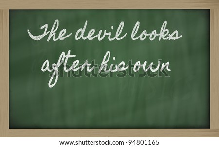 handwriting blackboard writings - The devil looks after his own