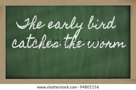 handwriting blackboard writings - The early bird catches the worm