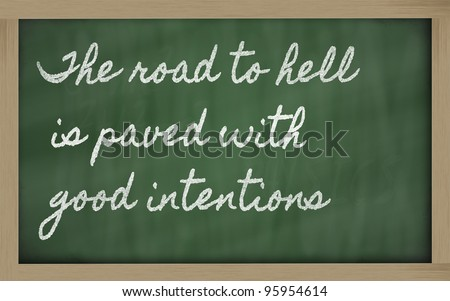 handwriting blackboard writings - The road to hell is paved with good intentions