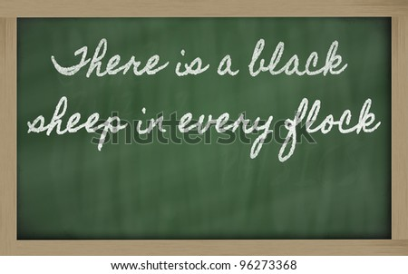handwriting blackboard writings - There is a black sheep in every flock