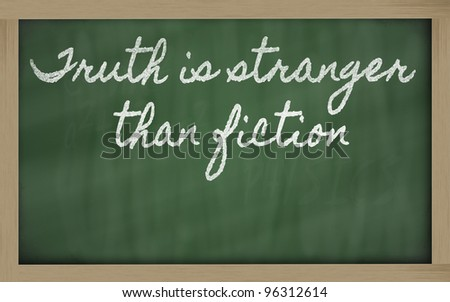 handwriting blackboard writings - Truth is stranger than fiction