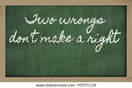 handwriting blackboard writings - Two wrongs don't make a right
