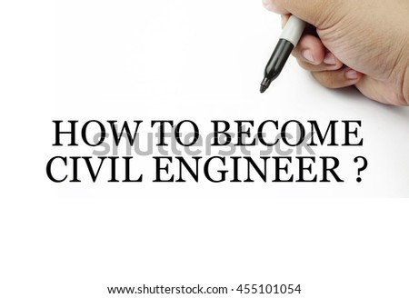 "Handwriting "" how to become civil engineer ? "" with the hand and pen isolated in white background."