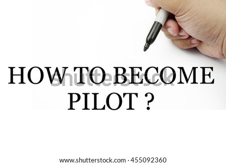 "Handwriting "" how to become pilot? "" with the hand and pen isolated in white background."