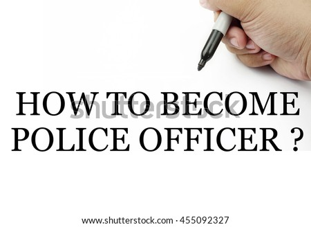 "Handwriting "" how to become police officer ? "" with the hand and pen isolated in white background."