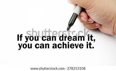 "Handwriting of inspirational motivation quotes ""If you can dream it,you can achieve it"". This quotes use to motivate people to always strive for success."