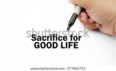 "Handwriting of inspirational motivation quotes ""Sacrifice for good life"". This quotes use to motivate people to always strive for success."