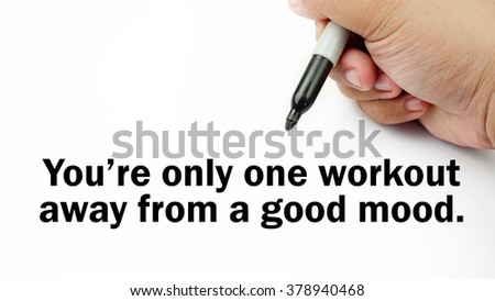 "Handwriting of inspirational motivation quotes ""you're only one workout away from a good modd"". This quotes use to motivate people to always strive for good life."