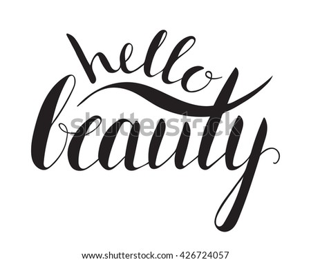 Handwritten calligraphic ink inscription Hello beauty on white background. Hand write lettering for banner, poster, postcard, t-shirt, greeting card, invitation. Raster copy of vector file.