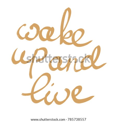 handwritten phrase wake up and live