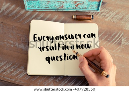 Handwritten quote Every answer can result in a new question as inspirational concept image - stock photo