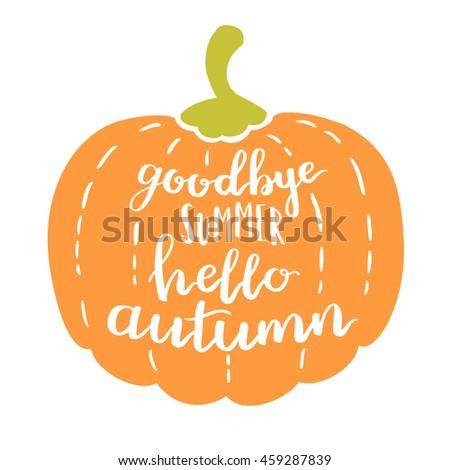 Handwritten Quote Goodbye Summer Hello Autumn. White Ink On A Pumpkin.  Decorative Print Element
