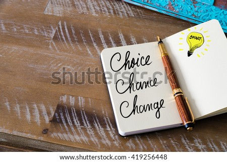 Handwritten text Choice, Chance, Change with fountain pen on notebook. Concept image with copy space available. - stock photo