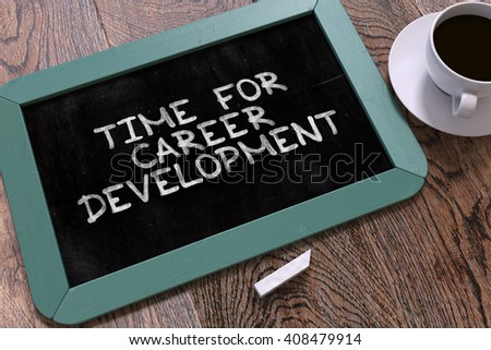Handwritten Time for Career Development on a Blue Chalkboard. Top View Composition with Chalkboard and White Cup of Coffee. 3D Render. - stock photo