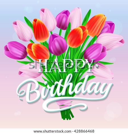 Happy Birthday. Raster illustration with bouquet of pink tulips and lettering. Can be used for invitation cards - stock photo