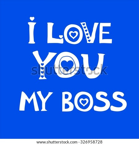 Happy Boss's day. I love you my boss. Celebration blue background with heart and place for your text.  Illustration
