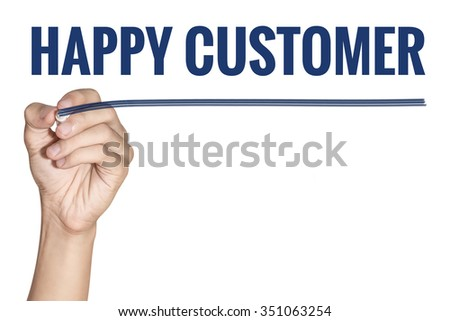 Happy Customer word written by man hand holding blue highlighter pen with line on white background - stock photo