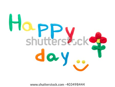 Happy day. It is made of plasticine. - stock photo