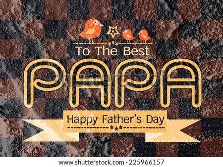 Happy Father's Day card , love PAPA on Cement wall texture background