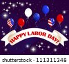 Happy Labor Day. Celebratory banner with a beautiful text; balloons and fireworks. Raster version. - stock photo