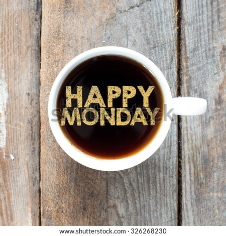 Happy monday. Tasty Coffee with happy monday in cup on background - stock photo