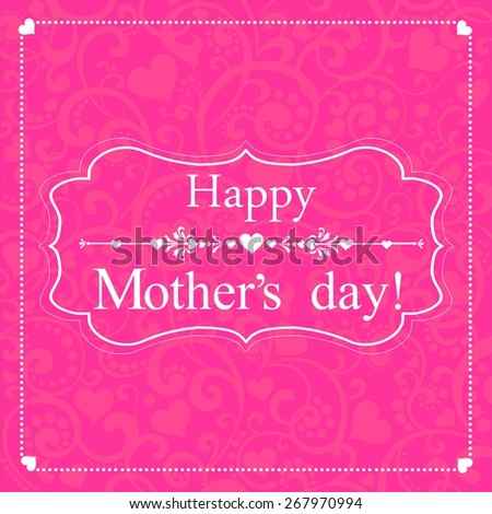 Happy Mother's Day! Greeting card. Celebration pink background with heart and place for your text.  Illustration  - stock photo