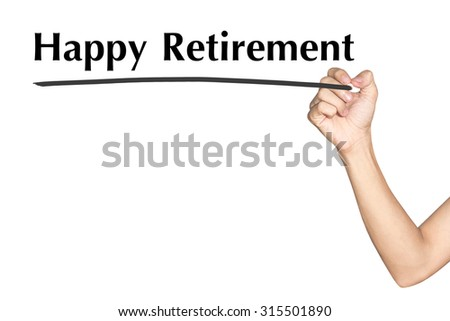Happy Retirement Man hand writing virtual screen text on white background - stock photo