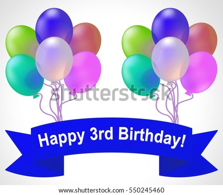 Happy Third Birthday Balloons Means 3rd Party Celebration 3d Illustration