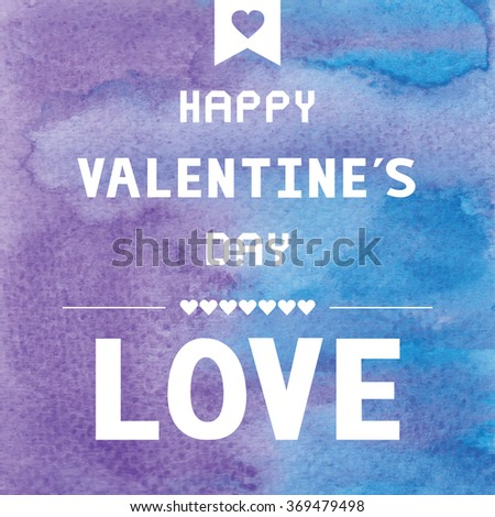 Happy Valentineâ??s day lettering on watercolor background.