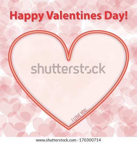 Happy Valentines Day Card with Big Heart and I Love You Text in it. - stock photo