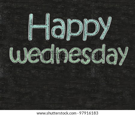 happy wednesday written on blackboard blackboatd, working fun and happy business concept.