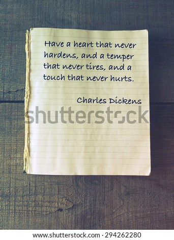 Have a heart that never hardens, and a temper that never tires, and a touch that never hurts. Quote of Charles Dickens (1812 - 1870) - stock photo